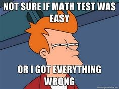Not sure if math test was easy or I got everything wrong