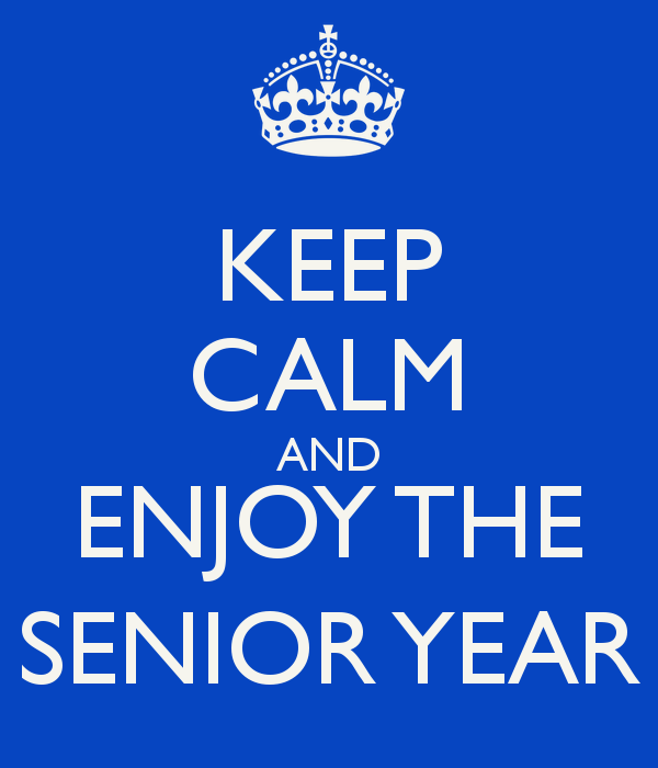Keep calm and enjoy the senior year