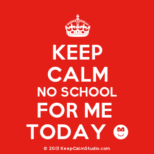 Keep calm no school for me today