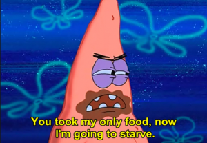 You took my only food, now i'm going to starve